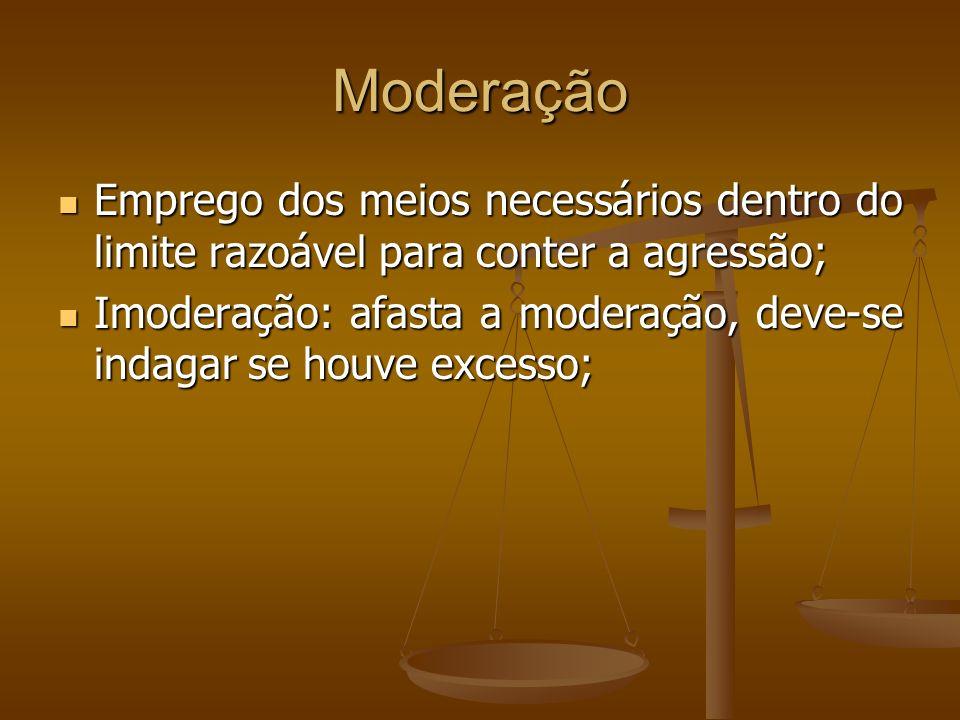 Moderação Emprego dos meios necessários dentro do limite razoável para conter a agressão;