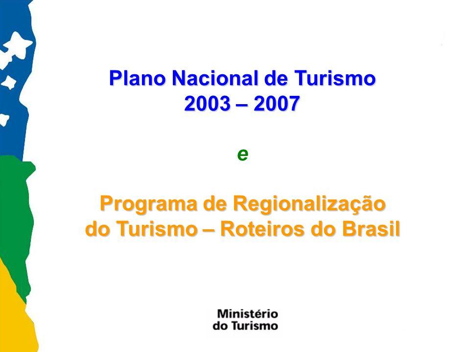 Plano Nacional de Turismo 2003 – 2007 e Programa de Regionalização