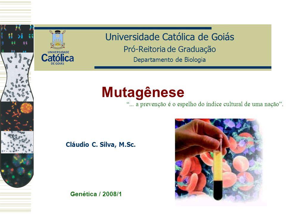 Mutagênese Universidade Católica de Goiás Pró-Reitoria de Graduação