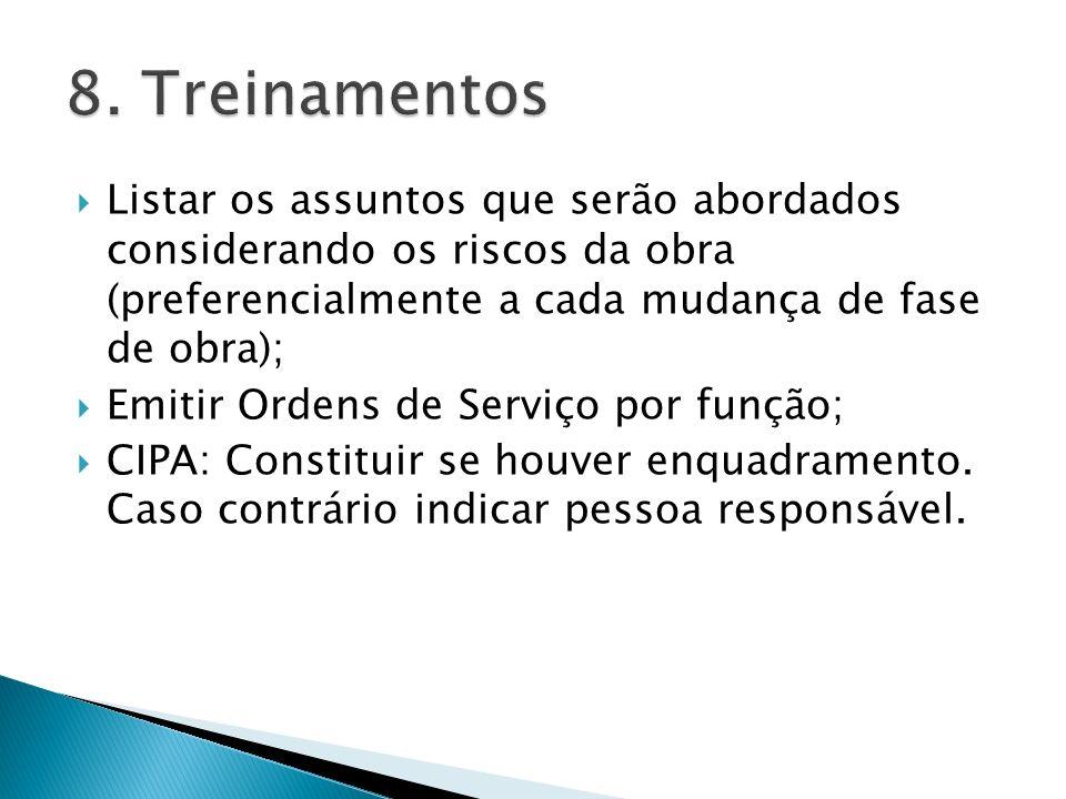 8. Treinamentos Listar os assuntos que serão abordados considerando os riscos da obra (preferencialmente a cada mudança de fase de obra);