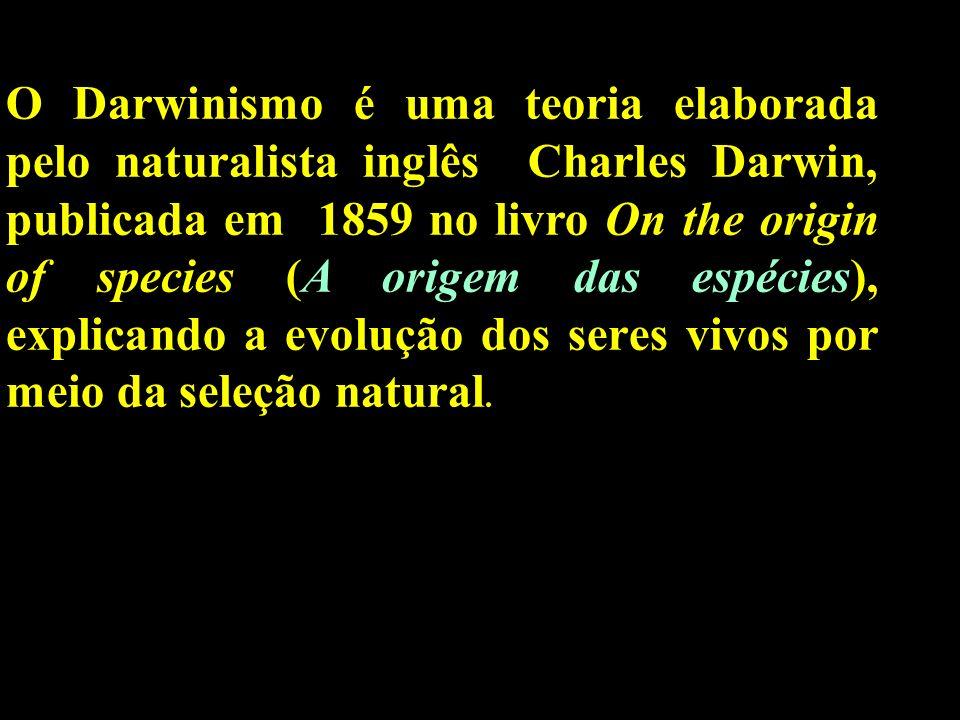 O Darwinismo é uma teoria elaborada pelo naturalista inglês Charles Darwin, publicada em 1859 no livro On the origin of species (A origem das espécies), explicando a evolução dos seres vivos por meio da seleção natural.