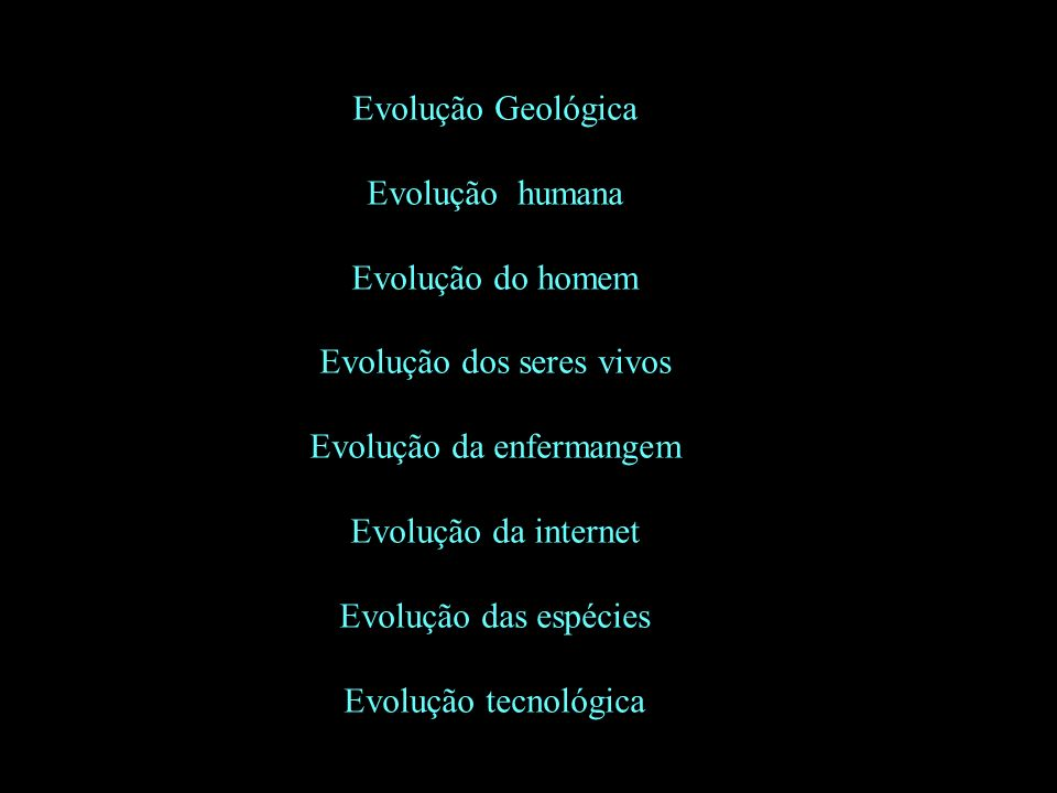 Evolução dos seres vivos Evolução da enfermangem Evolução da internet