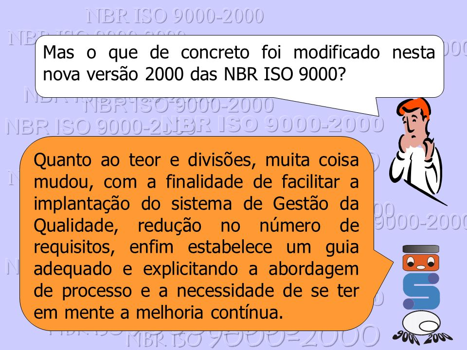 NBR ISO 9000-2000 Mas o que de concreto foi modificado nesta nova versão 2000 das NBR ISO 9000