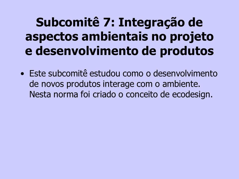 Subcomitê 7: Integração de aspectos ambientais no projeto e desenvolvimento de produtos
