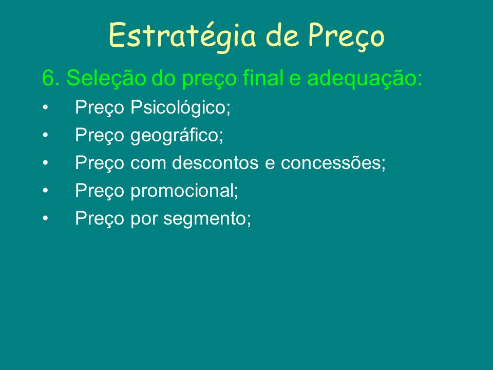 Estratégia de Preço 6. Seleção do preço final e adequação: