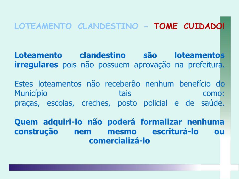 LOTEAMENTO CLANDESTINO – TOME CUIDADO
