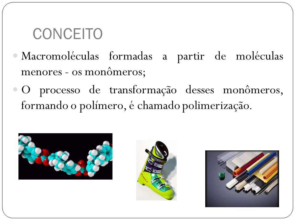 CONCEITO Macromoléculas formadas a partir de moléculas menores - os monômeros;