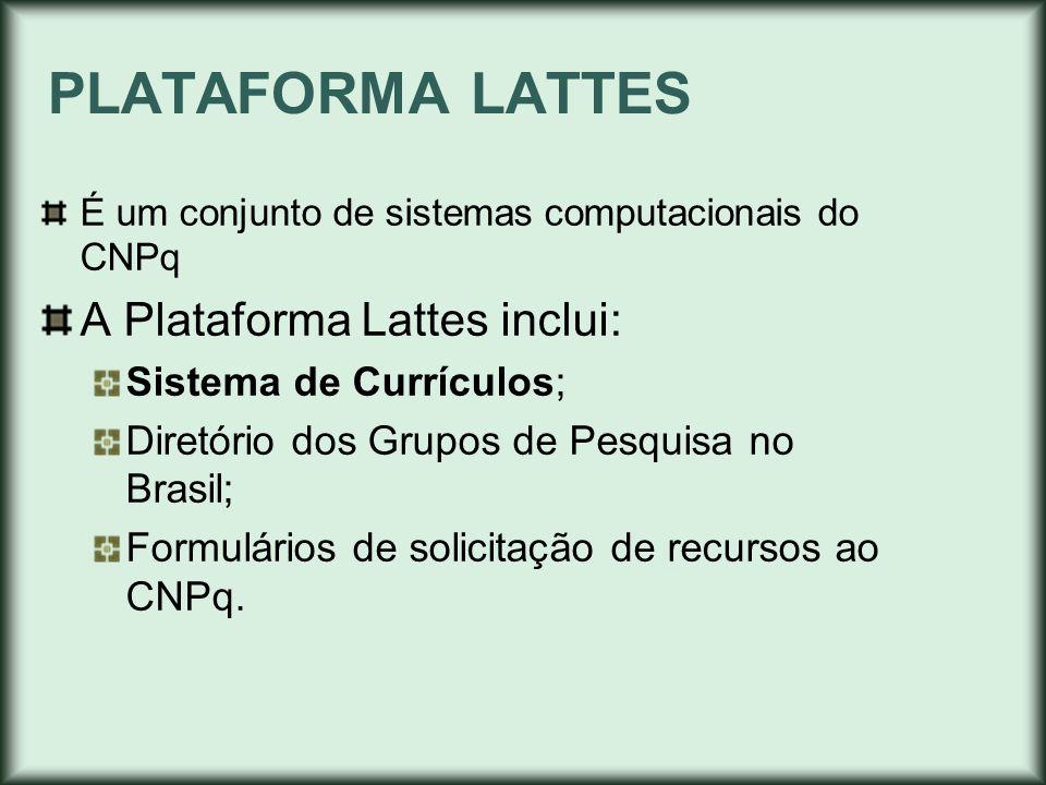PLATAFORMA LATTES A Plataforma Lattes inclui: Sistema de Currículos;