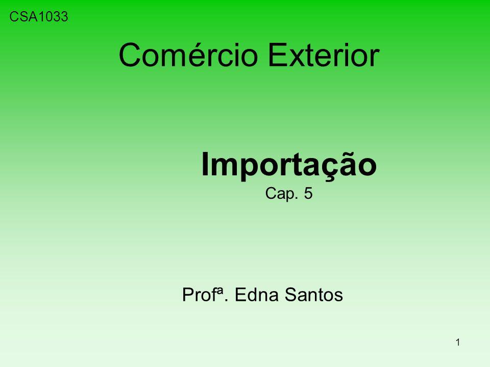 CSA1033 Comércio Exterior Importação Cap. 5 Profª. Edna Santos