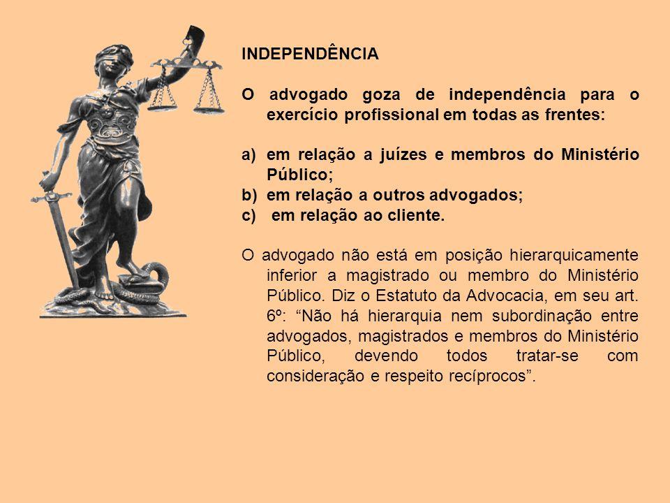INDEPENDÊNCIA O advogado goza de independência para o exercício profissional em todas as frentes: