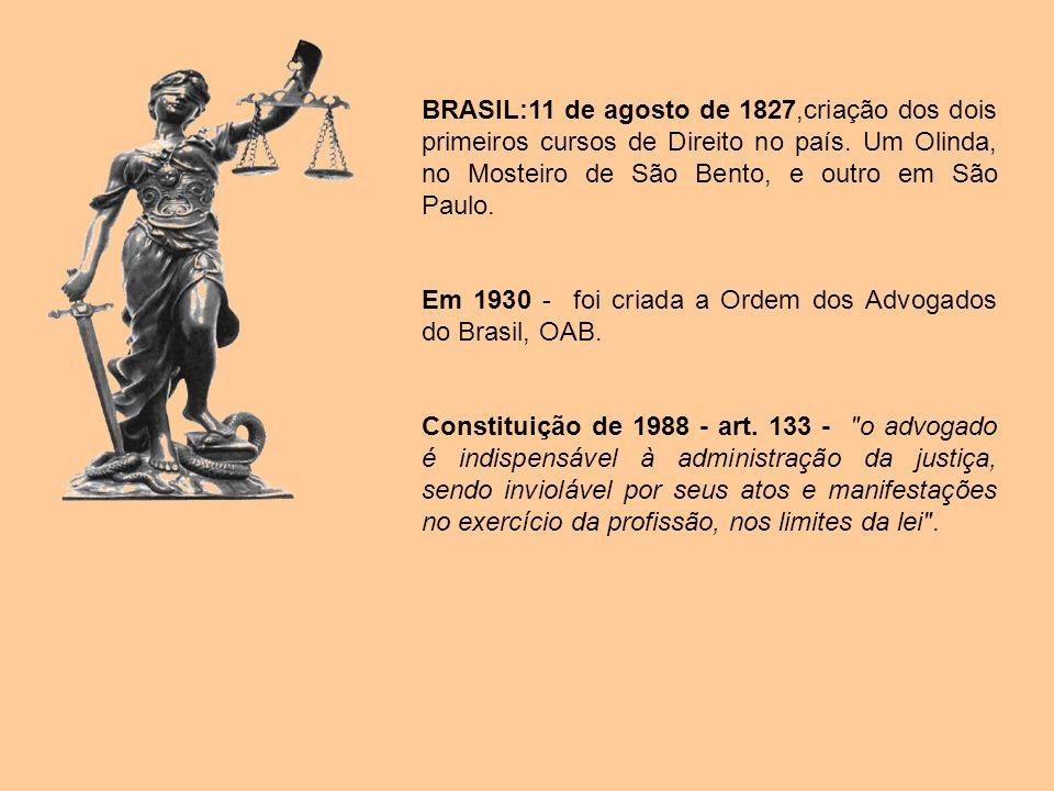 BRASIL:11 de agosto de 1827,criação dos dois primeiros cursos de Direito no país. Um Olinda, no Mosteiro de São Bento, e outro em São Paulo.
