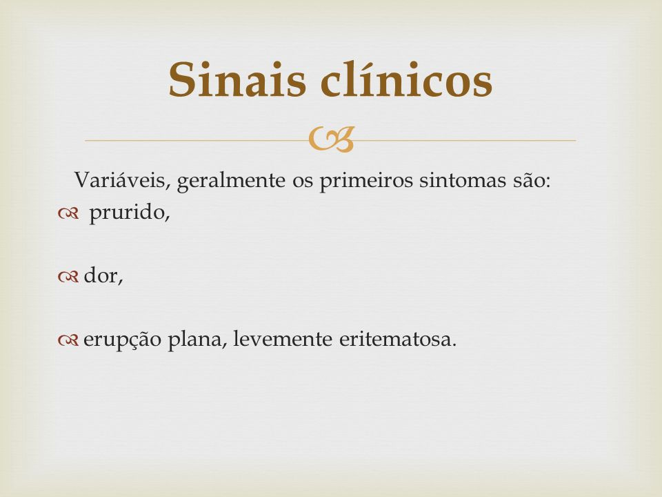 Sinais clínicos Variáveis, geralmente os primeiros sintomas são: