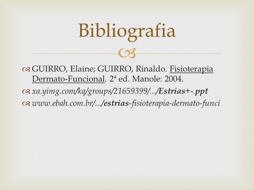 Bibliografia GUIRRO, Elaine; GUIRRO, Rinaldo. Fisioterapia Dermato-Funcional. 2ª ed. Manole: 2004. xa.yimg.com/kq/groups/21659399/.../Estrias+-.ppt.