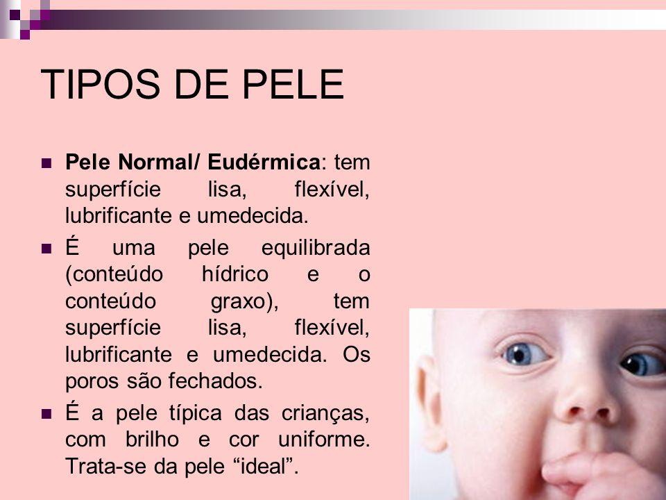 TIPOS DE PELE Pele Normal/ Eudérmica: tem superfície lisa, flexível, lubrificante e umedecida.