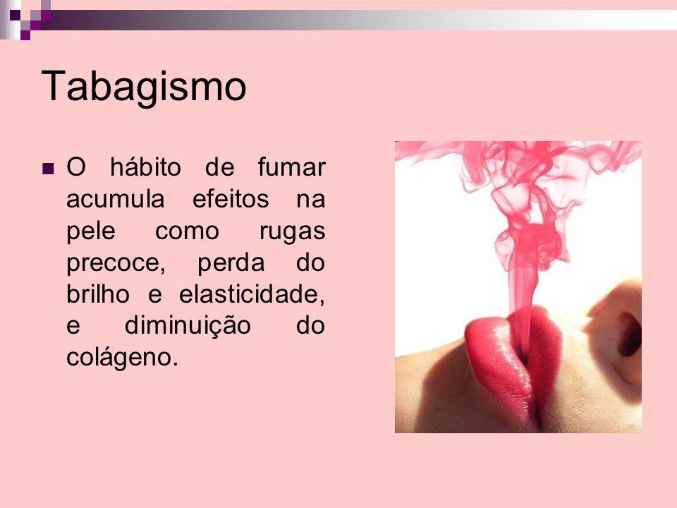 Tabagismo O hábito de fumar acumula efeitos na pele como rugas precoce, perda do brilho e elasticidade, e diminuição do colágeno.