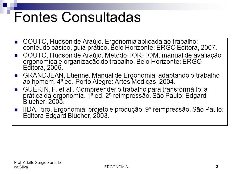 Fontes Consultadas COUTO, Hudson de Araújo. Ergonomia aplicada ao trabalho: conteúdo básico, guia prático. Belo Horizonte: ERGO Editora, 2007.