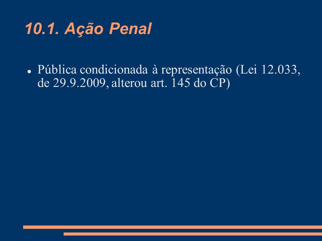 10.1. Ação Penal Pública condicionada à representação (Lei 12.033, de 29.9.2009, alterou art.