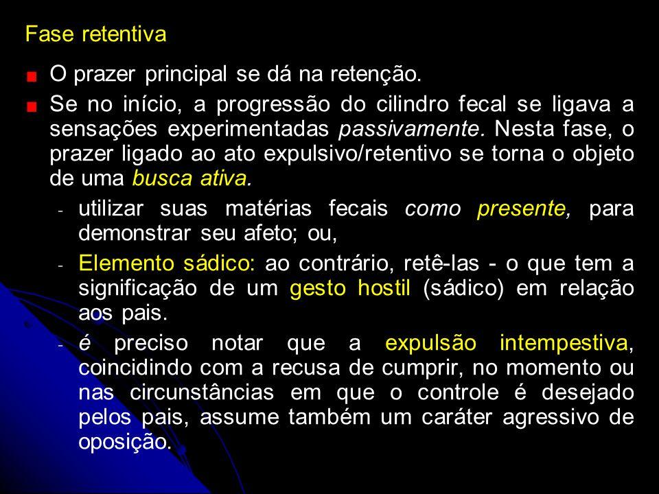 Fase retentivaO prazer principal se dá na retenção.