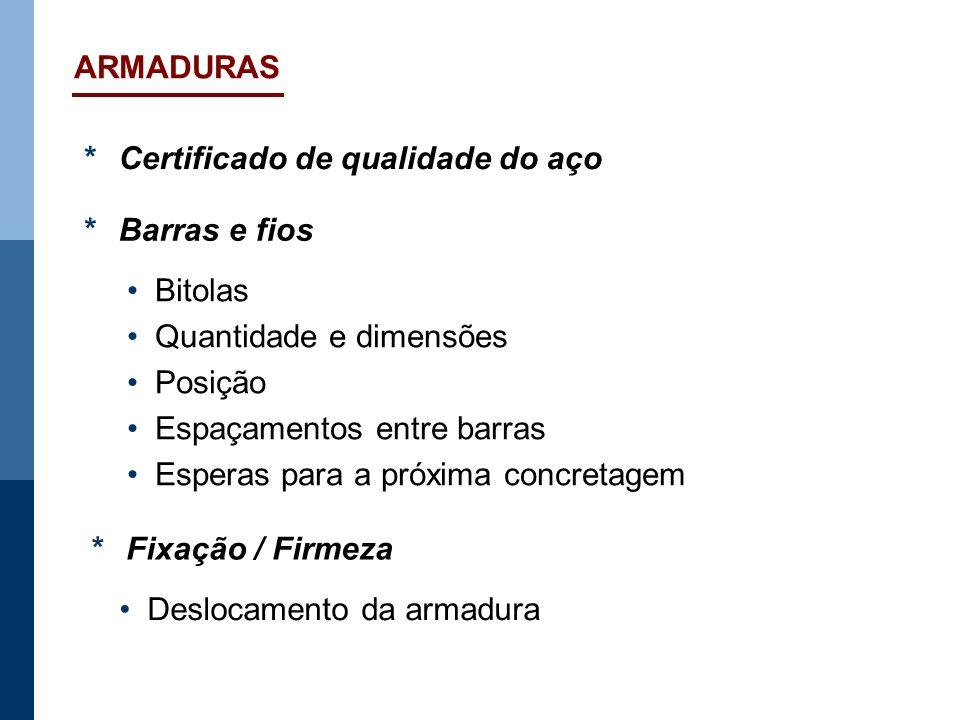ARMADURAS* Certificado de qualidade do aço. * Barras e fios. • Bitolas. • Quantidade e dimensões. • Posição.