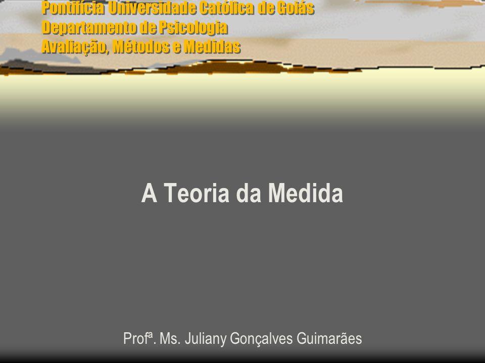 A Teoria da Medida Profª. Ms. Juliany Gonçalves Guimarães