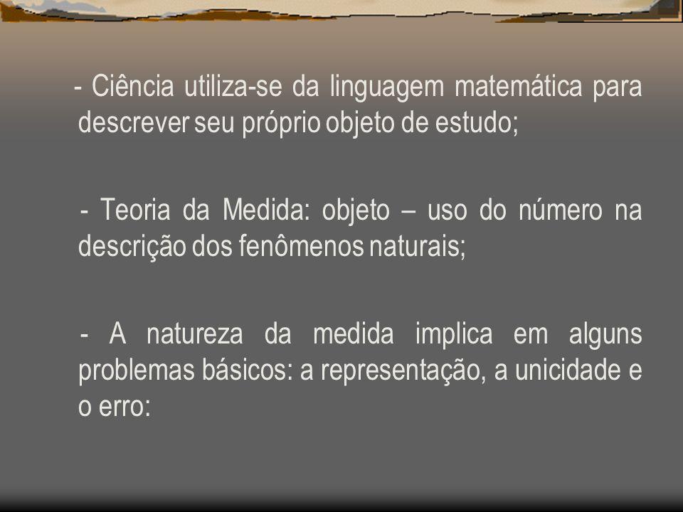 - Ciência utiliza-se da linguagem matemática para descrever seu próprio objeto de estudo;