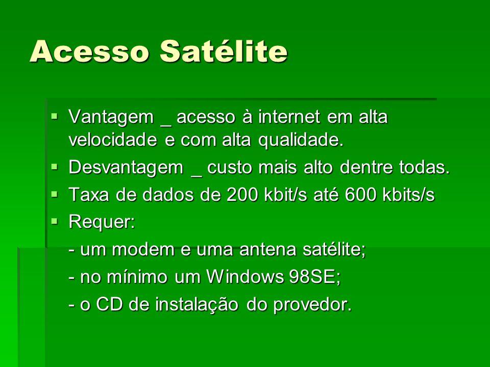 Acesso Satélite Vantagem _ acesso à internet em alta velocidade e com alta qualidade. Desvantagem _ custo mais alto dentre todas.