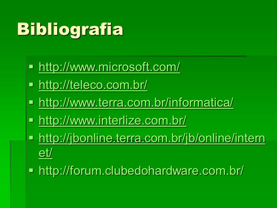 Bibliografia http://www.microsoft.com/ http://teleco.com.br/