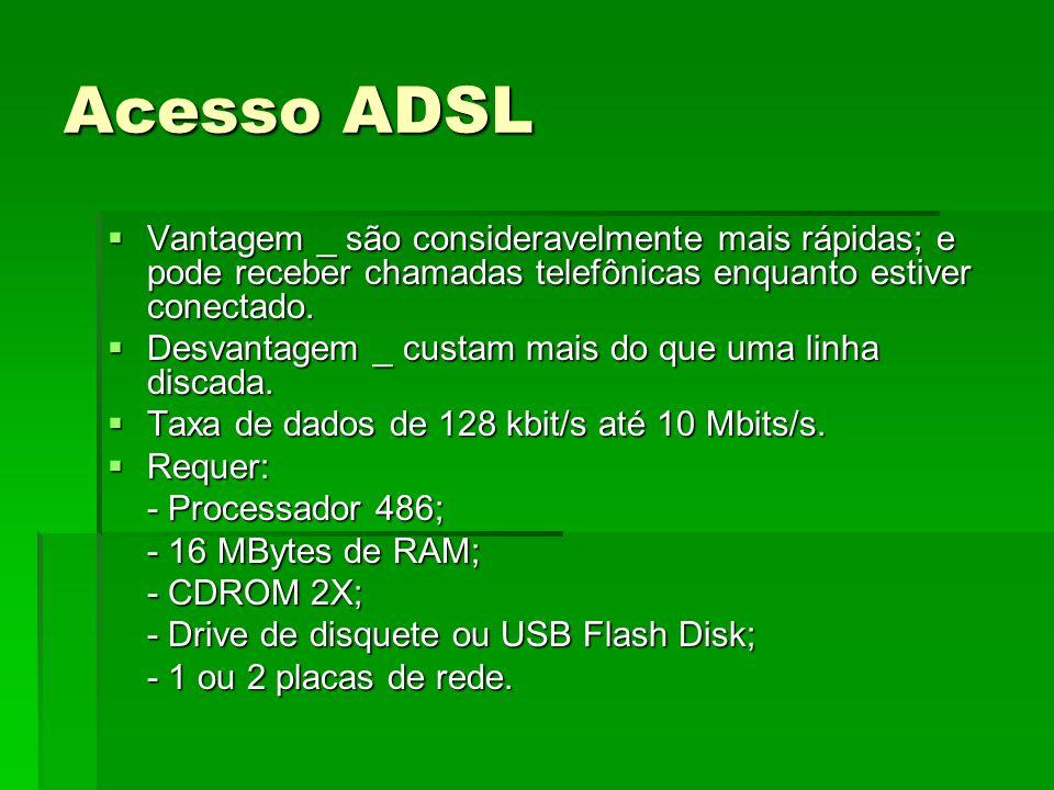 Acesso ADSL Vantagem _ são consideravelmente mais rápidas; e pode receber chamadas telefônicas enquanto estiver conectado.