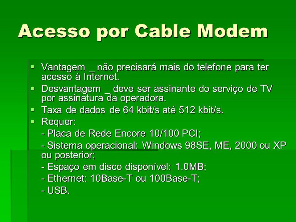 Acesso por Cable Modem Vantagem _ não precisará mais do telefone para ter acesso à Internet.