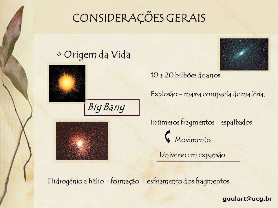 CONSIDERAÇÕES GERAIS Origem da Vida Big Bang 10 a 20 bilhões de anos;