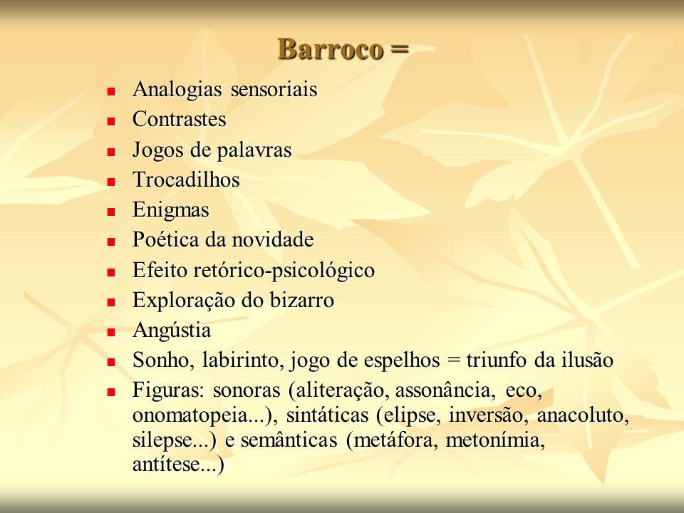 Barroco = Analogias sensoriais Contrastes Jogos de palavras