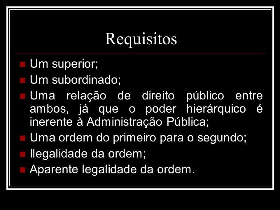 Requisitos Um superior; Um subordinado;