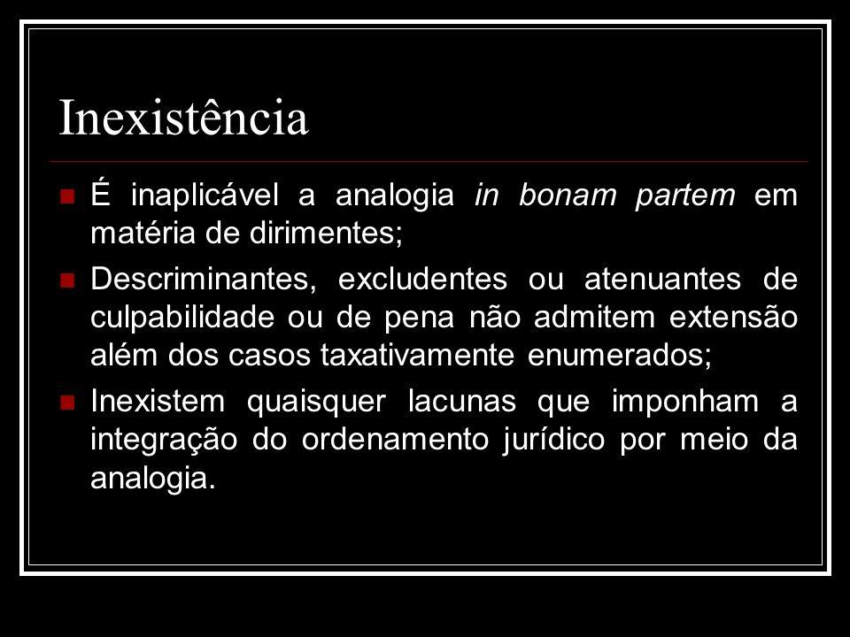 Inexistência É inaplicável a analogia in bonam partem em matéria de dirimentes;