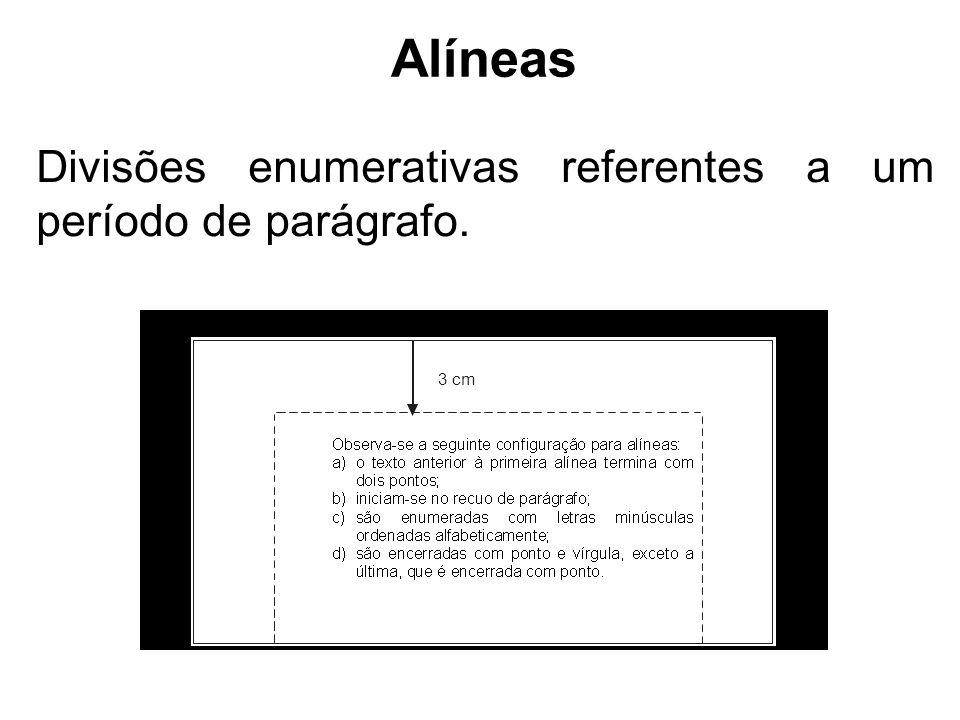 Alíneas Divisões enumerativas referentes a um período de parágrafo.