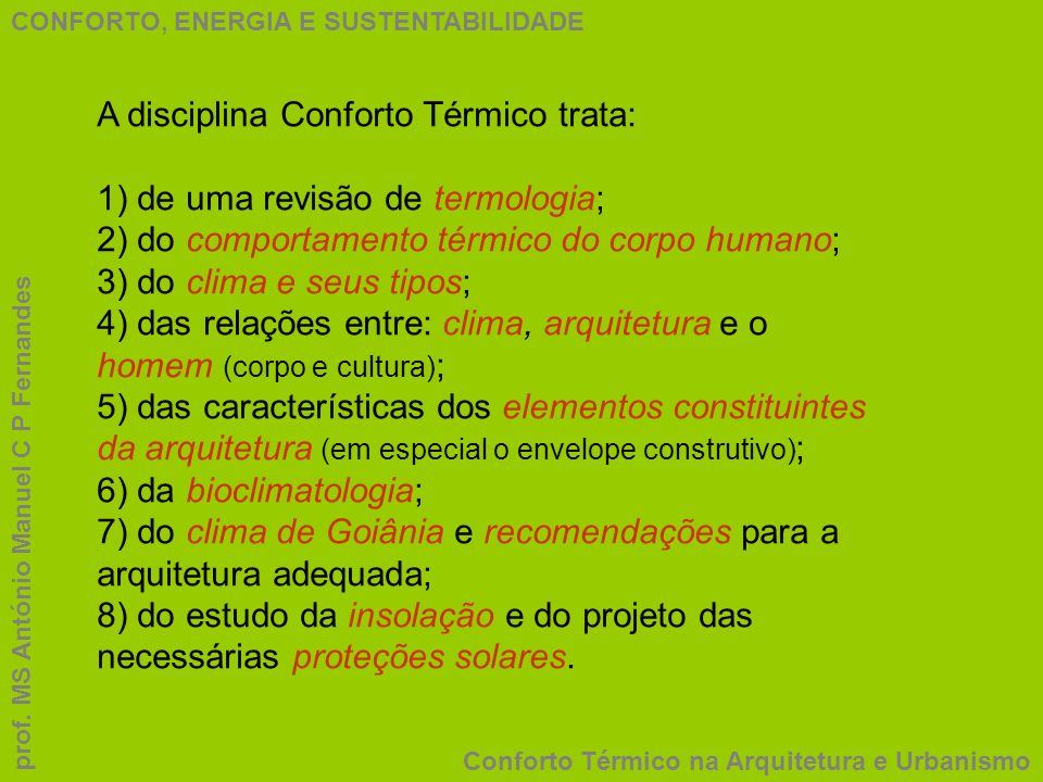 A disciplina Conforto Térmico trata: 1) de uma revisão de termologia;