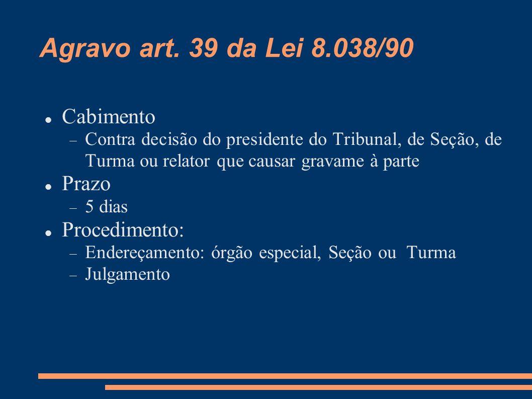 Agravo art. 39 da Lei 8.038/90 Cabimento Prazo Procedimento: