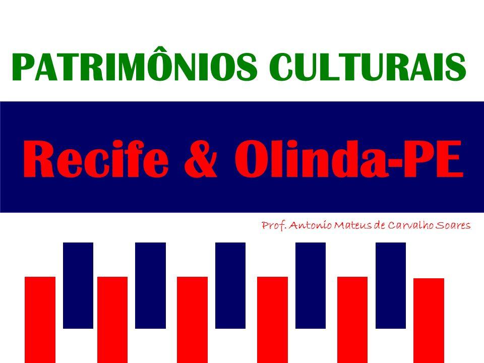 PATRIMÔNIOS CULTURAIS Prof. Antonio Mateus de Carvalho Soares