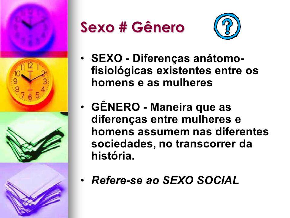 Sexo # Gênero SEXO - Diferenças anátomo-fisiológicas existentes entre os homens e as mulheres.