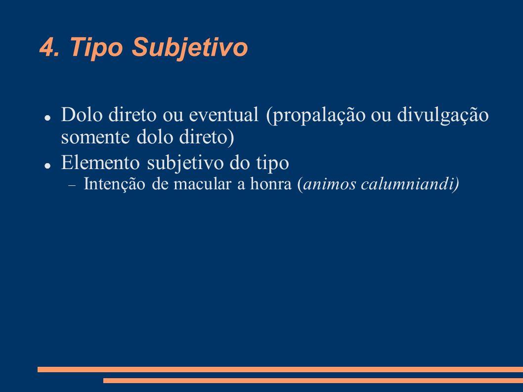 4. Tipo Subjetivo Dolo direto ou eventual (propalação ou divulgação somente dolo direto) Elemento subjetivo do tipo.