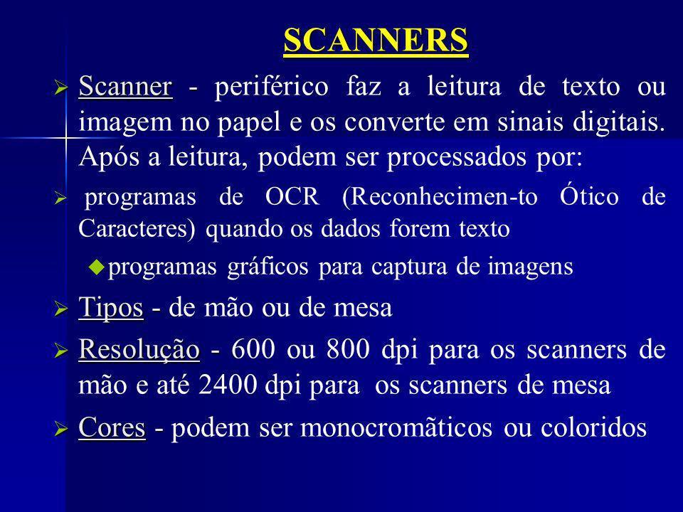 SCANNERS Scanner - periférico faz a leitura de texto ou imagem no papel e os converte em sinais digitais. Após a leitura, podem ser processados por: