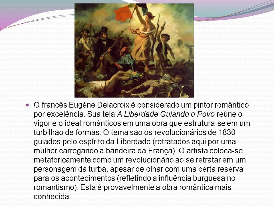 O francês Eugène Delacroix é considerado um pintor romântico por excelência.