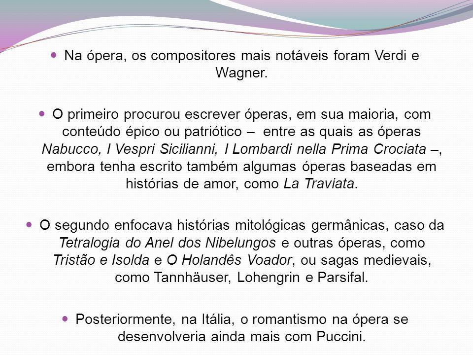 Na ópera, os compositores mais notáveis foram Verdi e Wagner.