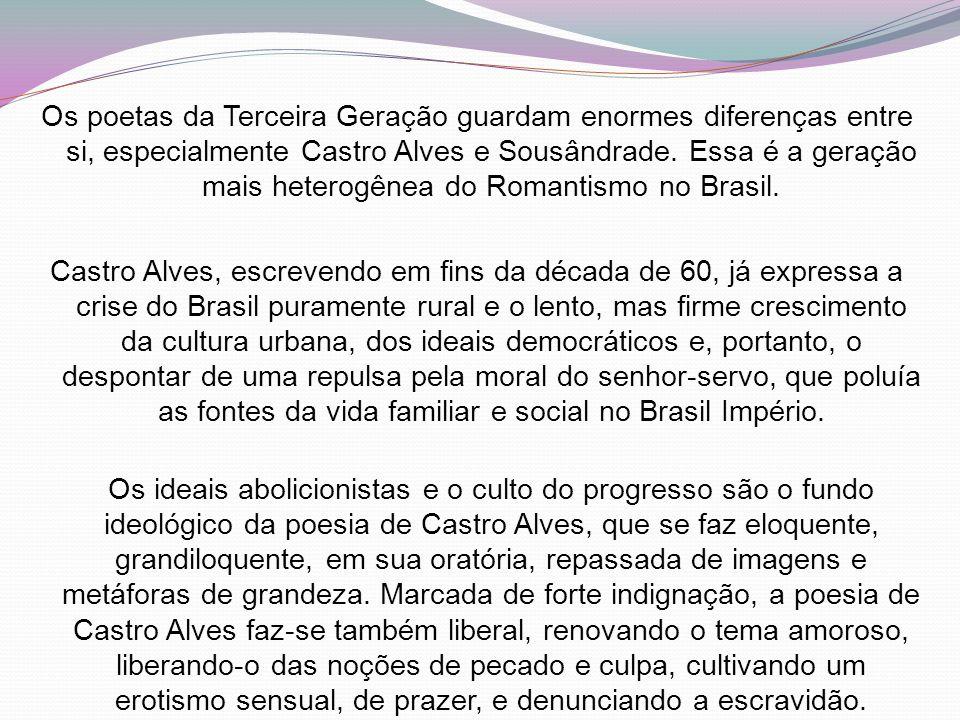 Os poetas da Terceira Geração guardam enormes diferenças entre si, especialmente Castro Alves e Sousândrade.