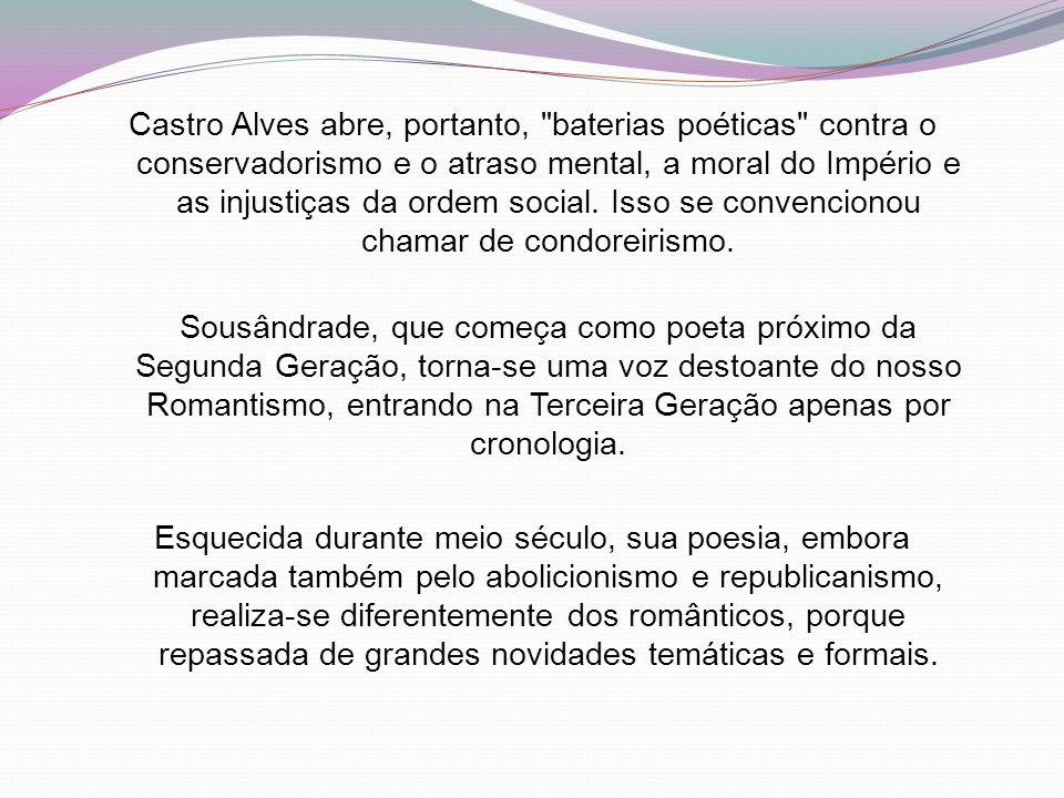 Castro Alves abre, portanto, baterias poéticas contra o conservadorismo e o atraso mental, a moral do Império e as injustiças da ordem social.