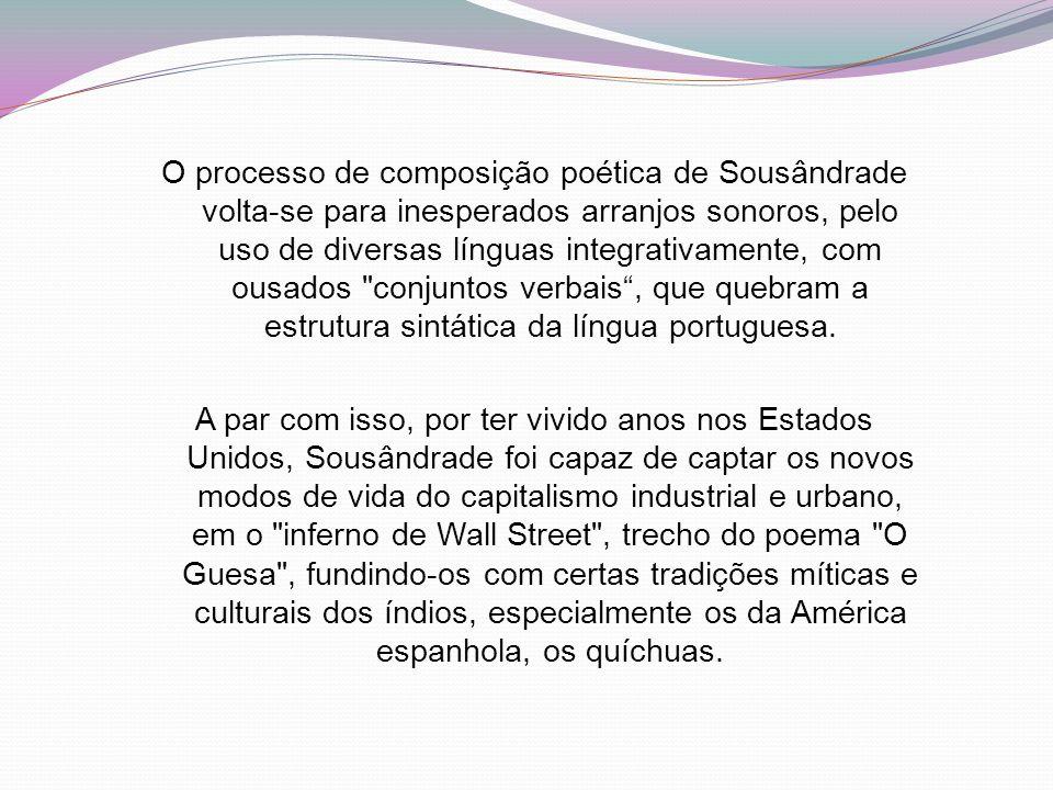 O processo de composição poética de Sousândrade volta-se para inesperados arranjos sonoros, pelo uso de diversas línguas integrativamente, com ousados conjuntos verbais , que quebram a estrutura sintática da língua portuguesa.