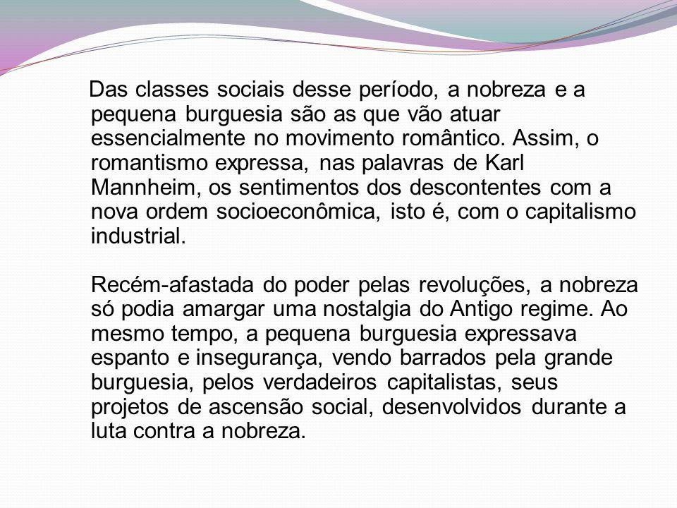 Das classes sociais desse período, a nobreza e a pequena burguesia são as que vão atuar essencialmente no movimento romântico.