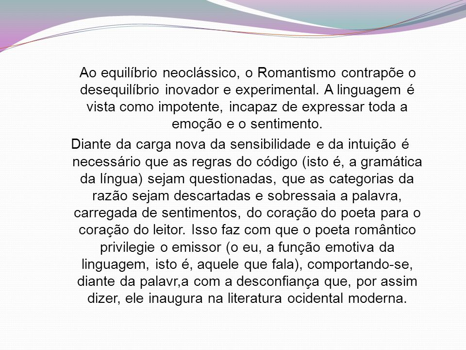 Ao equilíbrio neoclássico, o Romantismo contrapõe o desequilíbrio inovador e experimental.