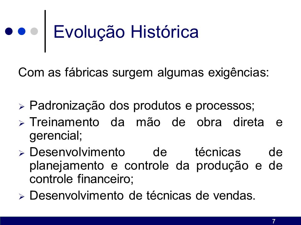 Evolução Histórica Com as fábricas surgem algumas exigências: