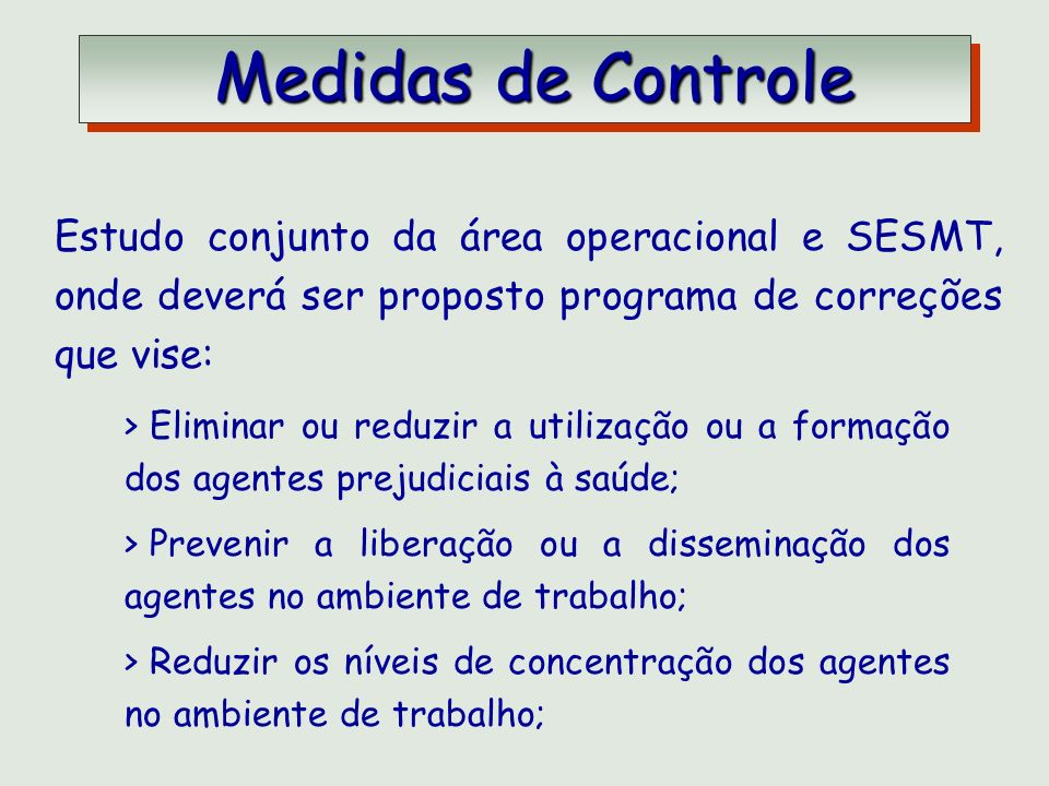 Medidas de Controle Estudo conjunto da área operacional e SESMT, onde deverá ser proposto programa de correções que vise: