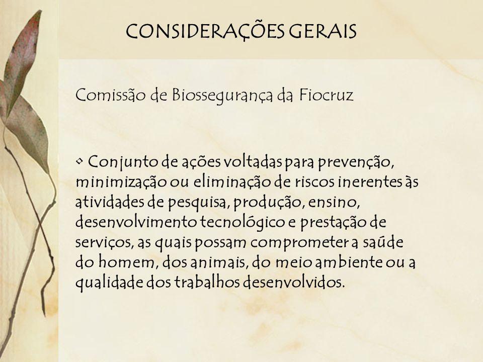 CONSIDERAÇÕES GERAIS Comissão de Biossegurança da Fiocruz